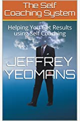 The Self Coaching System: Helping You Get Results using Self Coaching Kindle Edition