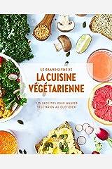 Le grand livre de la cuisine végétarienne Nouvelle édition : 175 recettes pour manger végétarien au quotidien (Beaux Livres Cuisine) Format Kindle