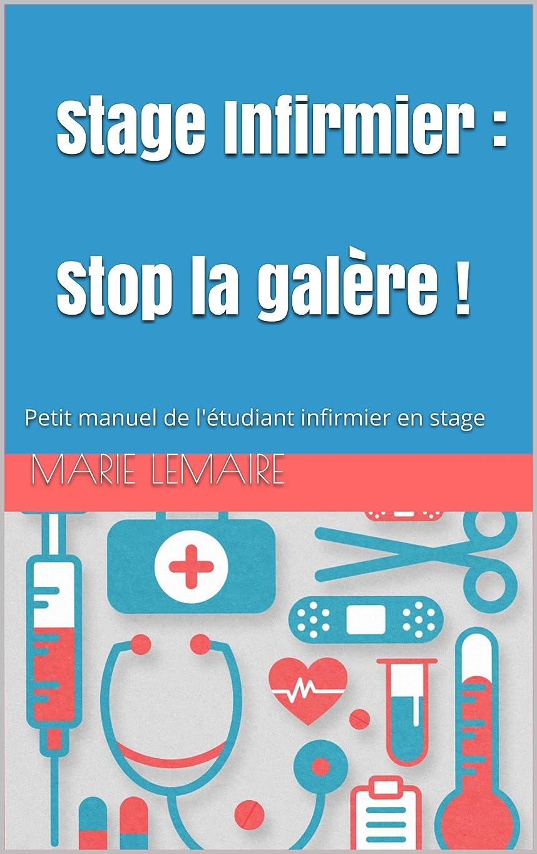 労働パラメータ水曜日Stage Infirmier : Stop la galère !: Petit manuel de l'étudiant infirmier en stage (French Edition)