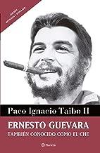 Ernesto Guevara también conocido como el Che (Spanish Edition)