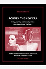 Robots. The New Era. Living, working and investing in the robotics society of the future. Kindle Edition