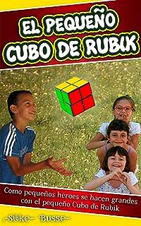 El pequeño Cubo de Rubik: Como pequeños héroes se hacen grandes con el pequeño Cubo de Rubik (Spanish Edition)