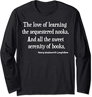 Henry Wadsworth Longfellow Quote Love Learning Books Reading Long Sleeve T-Shirt