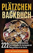 Plätzchen Backbuch: Die 222 besten Weihnachtsplätzchen und Weihnachtskekse für eine bezaubernde Weihnachtszeit mit der Familie inkl. 20 Kaffee Rezepte (German Edition)