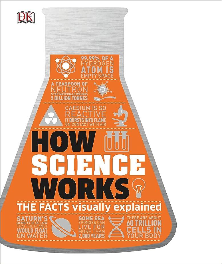 傷つきやすい教育者エラーHow Science Works: The Facts Visually Explained (Dk)