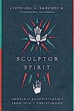 Sculptor Spirit: Models of Sanctification from Spirit Christology