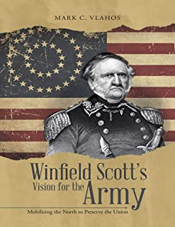 Winfield Scott's Vision for the Army: Mobilizing the North to Preserve the Union (English Edition)