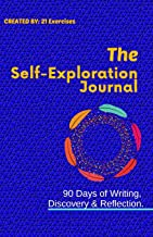 The Self Exploration Journal: 90 Days of Writing, Discovery & Reflection (Self Discovery Journals To Write In For Women & Men)