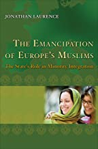 The Emancipation of Europe's Muslims: The State's Role in Minority Integration (Princeton Studies in Muslim Politics Book 44)