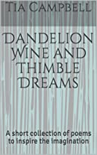 Dandelion Wine and Thimble Dreams: A short collection of poems to inspire the imagination