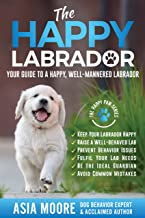 The Happy Labrador: Your Guide to a Happy, Well-Mannered Labrador