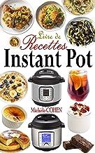 Livre de recettes Instant Pot: Découvrez la Cuisine Saine avec 35 Recettes Inratables au Robot Cuiseur Instant Pot ; Recet...