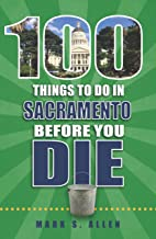 100 Things to Do in Sacramento Before You Die