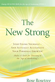 "The New Strong: Stop Fixing Yourself—And Actually Accelerate Your Personal Growth! (Rules & Tools for Thriving in the ""Age of Awakening"