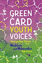 Immigration Stories from Madison and Milwaukee High Schools: Green Card Youth Voices (English Edition)