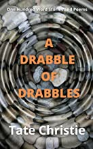 A Drabble of Drabbles: One Hundred Word Stories and Poems