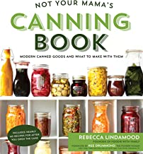 Not Your Mama's Canning Book: Modern Canned Goods and What to Make with Them