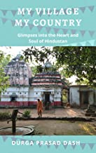 MY VILLAGE MY COUNTRY: Glimpses into the Heart and Soul of Hindustan (English Edition)
