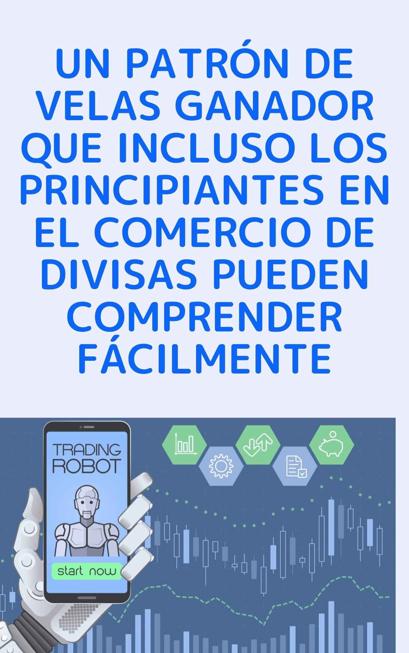Un patrón de velas ganador que incluso los principiantes en el comercio de divisas pueden comprender fácilmente (Spanish Edition)
