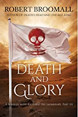 Death and Glory: A Soldier with Richard the Lionheart, Part III (Roger of Huntley Book 3) Kindle Edition