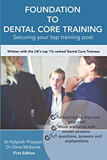 Foundation To Dental Core Training- Securing Your Top Training Post: Written with the UK's top 1% ranked Dental Core Trainees (English Edition)