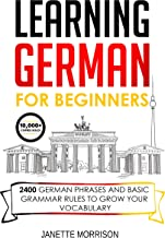 Learning German For Beginners: 2400 German Phrases and Basic Grammar Rules to Grow Your Vocabulary (German Edition)