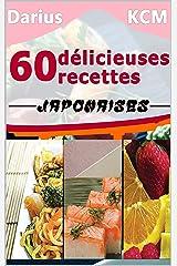 60 Délicieuses Recettes JAPONAISES (Les délicieuses recettes) (LES DÉLICIEUSES RECETTES- Darius KCM t. 1) Format Kindle