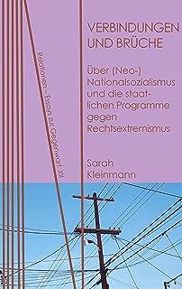 Verbindungen und Brüche: Über (Neo-)Nationalsozialismus und die staatlichen Programme gegen Rechtsextremismus (Relationen. Essays zur Gegenwart 12) (German Edition)