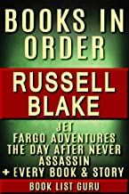 Russell Blake Books in Order: Jet series, Asassin series, Day After Never, Drake Ramsey series, Black series, Fargo, all short stories, standalones, and ... Blake biography. (Series Order Book 84)