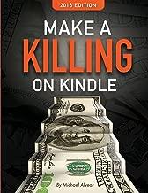 Make A Killing On Kindle  2018 Edition (Killing It On Kindle) (Volume 1)