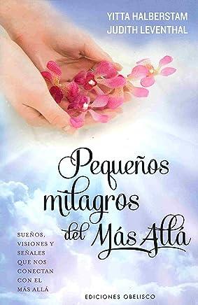 Pequeños milagros del más allá/ Small Miracles from Beyond: Suenos, visiones y senales que nos conectan con el Mas Alla / Extraordinary Coincidences from Everyday Life