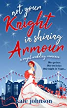 Not Your Knight in Shining Armour: a Royal Wedding romance (Royal Weddings Book 4)