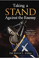 TAKING A STAND AGAINST THE ENEMY: Learn How to Experience Victory in Christ Jesus Kindle Edition