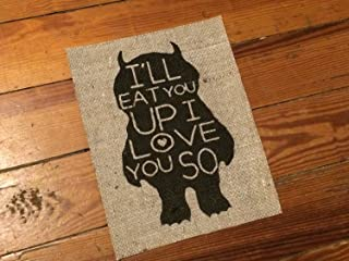 """Burlap - Where The Wild Things Are - """"I'll Eat You Up I Love You So"""" - Nursery Art Decor - Baby Shower - Nursery Quotes - Storybook Children Print Sign"""