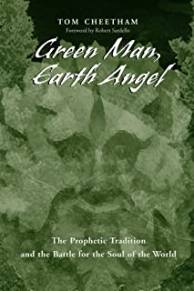 Green Man, Earth Angel: The Prophetic Tradition and the Battle for the Soul of the World (SUNY series in Western Esoteric Traditions)
