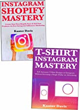 T-Shirt Business Mastery: The Art of Making Five-Figures Per Month with T-Shirt Selling Business Using Instagram & Shopify
