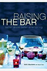 Raising the Bar: Better Drinks, Better Entertaining Hardcover