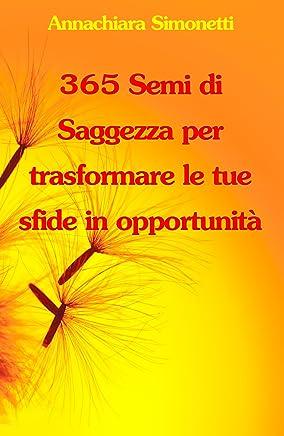 365 Semi di Saggezza per trasformare le tue sfide in opportunità
