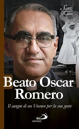 Beato Oscar Romero: Il sangue di un Vescovo per la sua gente (Italian Edition)