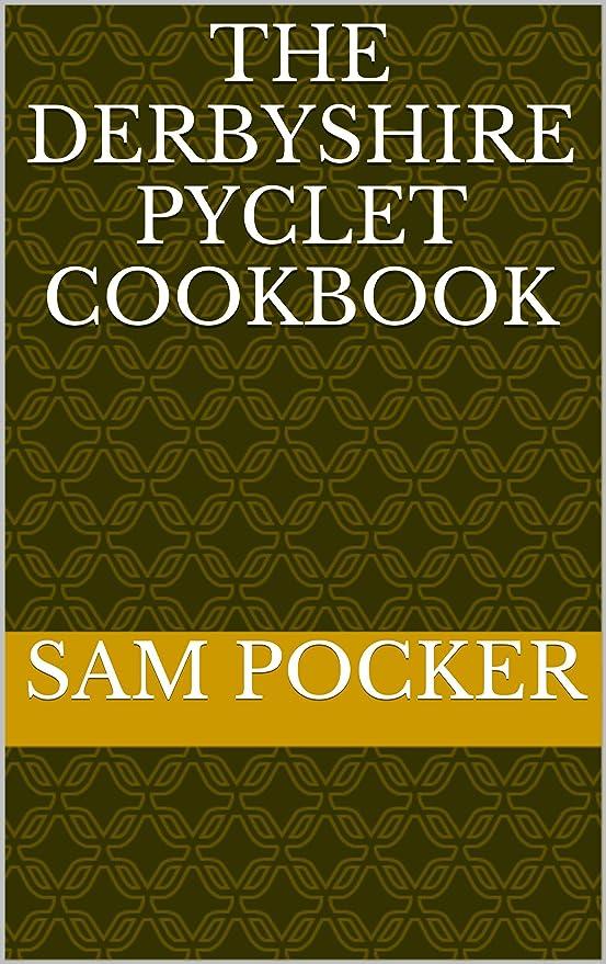 分散セッティングデザイナーThe Derbyshire Pyclet Cookbook (English Edition)