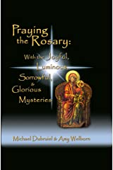 Praying the Rosary: Joyful, Luminous, Sorrowful, & Glorious: With the Joyful, Luminous, Sorrowful, and Glorious Mysteries Kindle Edition