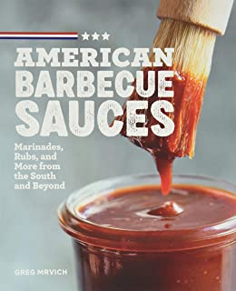 American Barbecue Sauces: Marinades, Rubs, and More from the South and Beyond