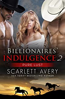 Billionaires' Indulgence Part 2— Pure Lust (Cowboy Ménage Romance)