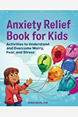 Anxiety Relief Book for Kids: Activities to Understand and Overcome Worry, Fear, and Stress Kindle Edition