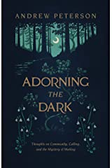 Adorning the Dark: Thoughts on Community, Calling, and the Mystery of Making Kindle Edition