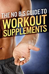 The No-BS Guide to Workout Supplements (The Build Muscle, Get Lean, and Stay Healthy Series) Kindle Edition