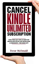 Cancel Kindle Unlimited Subscription: Using Three Easy Steps In Under Two Minutes With Step-by-Step Instructions & Screenshots + Free eBook Gift!