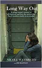 Long Way Out: A young woman's journey of self-discovery and how she survived the Navy's modern cruelty at sea scandal, a psychology memoir - Memoirs of Women in the Military