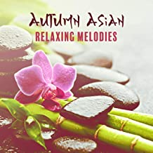 Autumn Asian Relaxing Melodies: Morning with Spa, Harmony, Chinese Calm Music, Massage or Pure Relaxation, Miracle Massage Music
