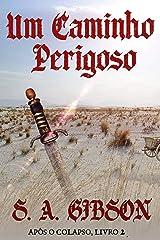 Um Caminho Perigoso (Após o Colapso Livro 2) (Portuguese Edition) Kindle Edition